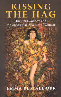 Kissing the Hag - The Dark Goddess and the Unacceptable Nature of Women (Paperback)