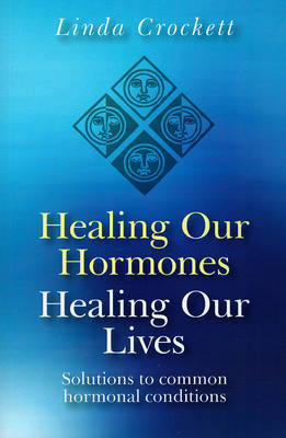 Healing Our Hormones, Healing Our Lives: Solutions to Common Hormonal Conditions (Paperback)