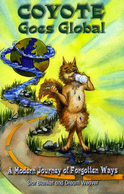 Coyote Goes Global: A Modern Journey of Forgotten Ways (Paperback)