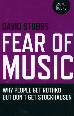 Fear of Music: Why People Get Rothko But Don't Get Stockhausen - Zero Books (Paperback)