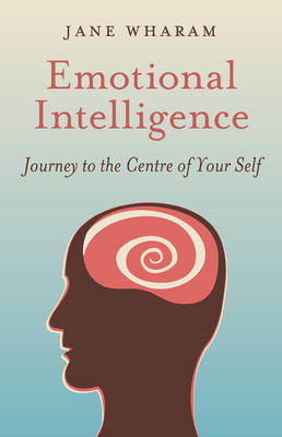 Emotional Intelligence: Journey to the Centre of Your Self (Paperback)
