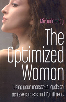 Optimized Woman, The - Using your menstrual cycle to achieve success and fulfillment (Paperback)