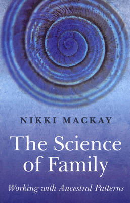 The Science of Family: Working with Ancestral Patterns (Paperback)