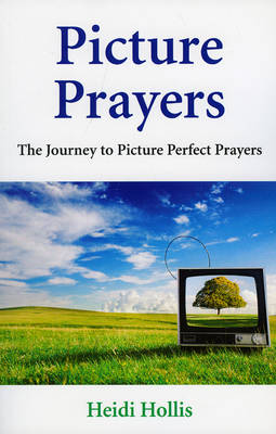 Picture Prayers: The Journey to Picture Perfect Prayers (Paperback)