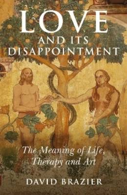 Love and Its Disappointment: The Meaning of Life, Therapy and Art (Paperback)
