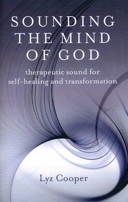Sounding the Mind of God: Therapeutic Sound for Self-Healing and Transformation (Paperback)