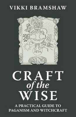 Craft of the Wise: A Practical Guide to Paganism and Witchcraft (Paperback)