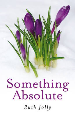 Something Absolute: Surviving a Miracle (Paperback)