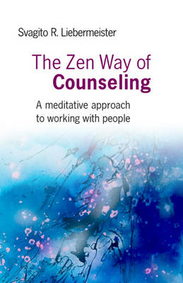 The Zen Way of Counseling: A Meditative Approach to Working with People (Paperback)