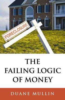 The Failing Logic of Money (Paperback)