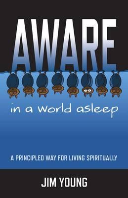 Aware in a World Asleep: A Principled Way for Living Spiritually (Paperback)