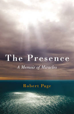 The Presence: A Memoir of Miracles (Paperback)