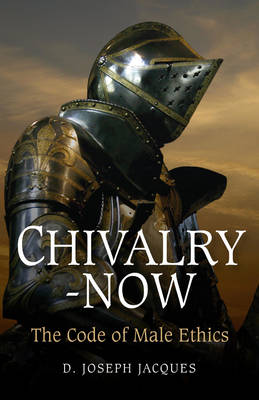 Chivalry-Now: The Code of Male Ethics (Paperback)