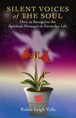 Silent Voices of the Soul: How to Recognize the Spiritual Messages in Everyday Life (Paperback)