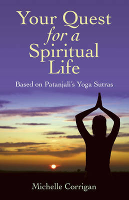 Your Quest for a Spiritual Life: Based on Patanjali's Yoga Sutras (Paperback)