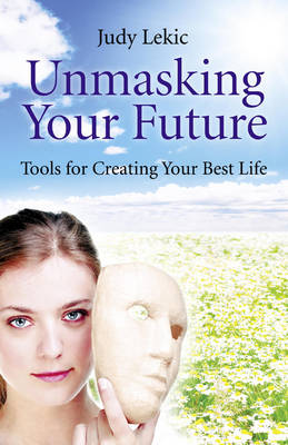 Unmasking Your Future: Tools for Creating Your Best Life (Paperback)