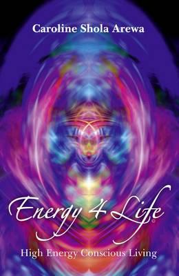 Energy 4 Life: High Energy Conscious Living (Paperback)