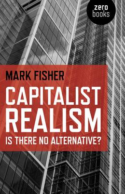 Capitalist Realism - Is there no alternative? (Paperback)
