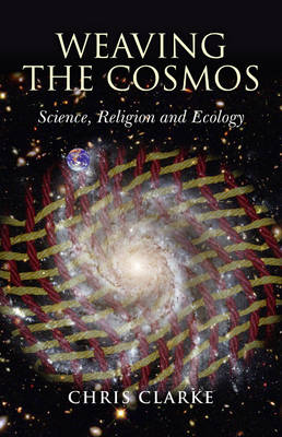 Weaving the Cosmos: Science, Religion and Ecology (Paperback)