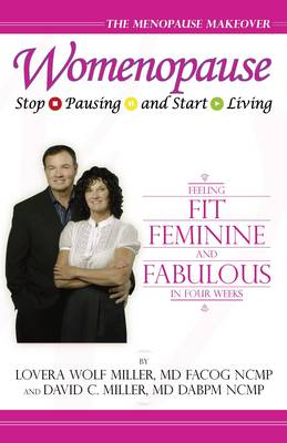 Womenopause - Stop Pausing and Start Living: Feeling Fit, Feminine, and Fabulous in Four Weeks (Paperback)