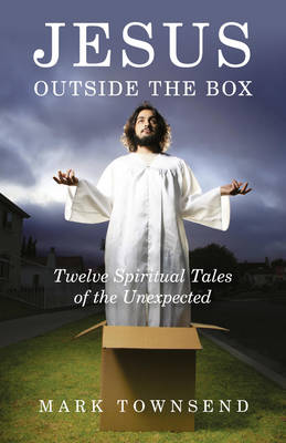 Jesus Outside the Box: Twelve Spiritual Tales of the Unexpected (Paperback)