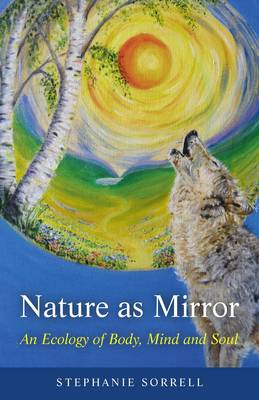 Nature as Mirror: An Ecology of Body, Mind and Soul (Paperback)