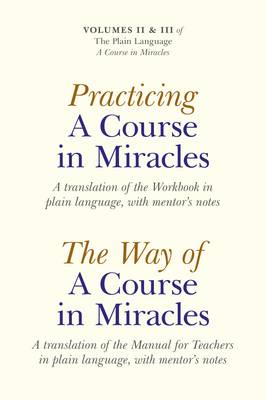 Practicing A Course In Miracles: A Translation of the Workbook in Plain Language and with Mentoring Notes (Paperback)