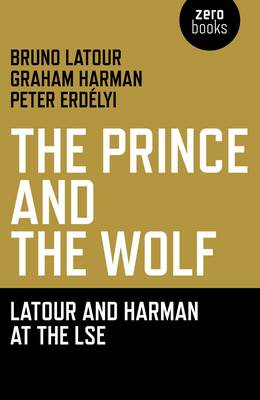 The Prince and the Wolf: Latour and Harman at the LSE (Paperback)