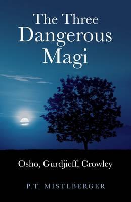 Three Dangerous Magi, The - Osho, Gurdjieff, Crowley (Paperback)