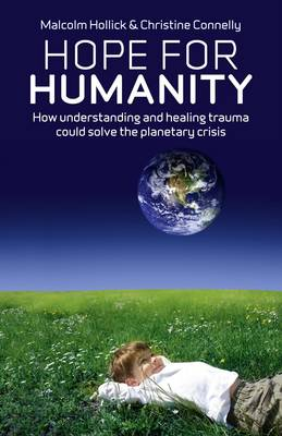 Hope for Humanity: How Understanding and Healing Trauma Could Solve the Planetary Crisis (Paperback)