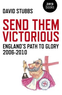 Send Them Victorious: England's Path to Glory 2006-2010 - Zero Books (Paperback)