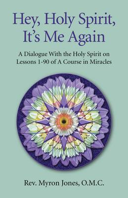Hey, Holy Spirit, it's Me Again: 365 Daily Insights into the Workbook Lessons of A Course in Miracles (Paperback)