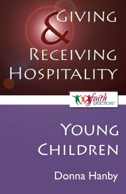 Giving and Receiving Hospitality: Young Children - Faith Practices (Paperback)