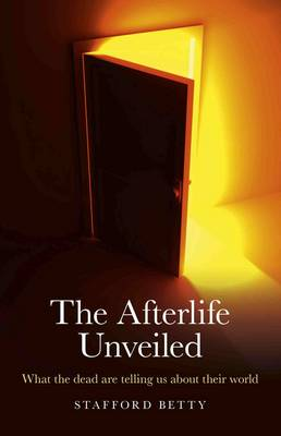 The Afterlife Unveiled: What the Dead are Telling Us About Their World (Paperback)