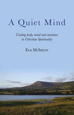 A Quiet Mind: Uniting Body, Mind and Emotions in Christian Spirituality (Paperback)