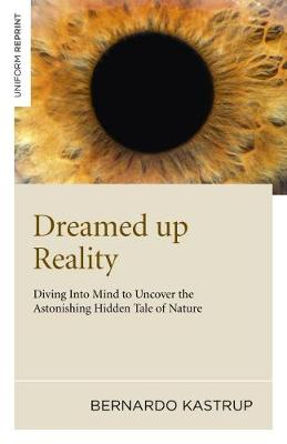 Dreamed Up Reality: Diving into Mind to Uncover the Astonishing Hidden Tale of Nature (Paperback)