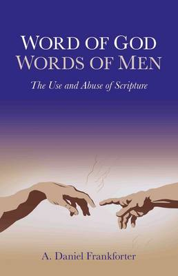 Word of God / Words of Men: The Use and Abuse of Scripture (Paperback)