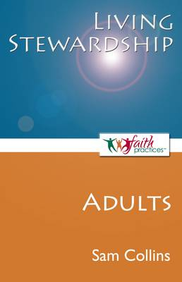Living Stewardship (Adults) - Faith Practices(r) Series (Paperback)
