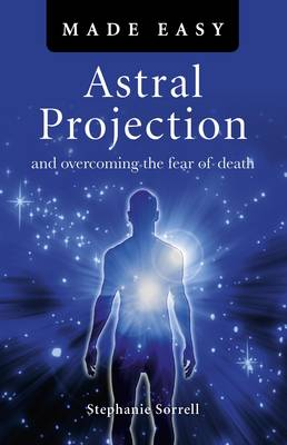 Astral Projection Made Easy - Overcoming the fear of death (Paperback)