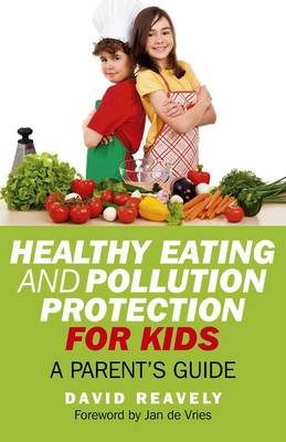 Healthy Eating and Pollution Protection for Kids: Parents' Guide (Paperback)