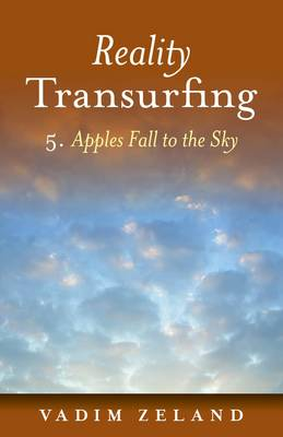 Reality Transurfing 5: 5: Apples Fall to the Sky (Paperback)