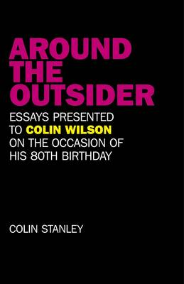 Around the Outsider: Essays Presented to Colin Wilson on the Occasion of His 80th Birthday (Paperback)