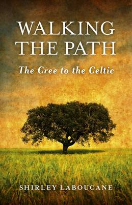Walking the Path - The Cree to the Celtic (Paperback)