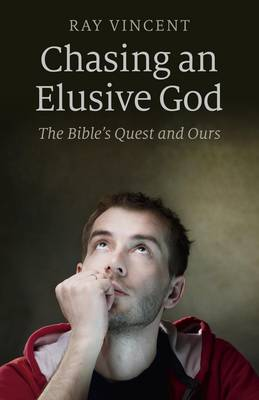 Chasing an Elusive God: The Bible's Quest and Ours (Paperback)