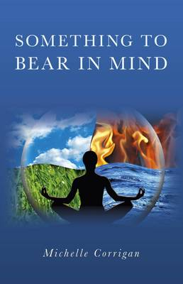 Something to Bear in Mind: A Heart-Warming Pot -Pourri of Yoga, Buddhism, Shamanism and Spiritual Philosophy for Empowering Yourself (Paperback)