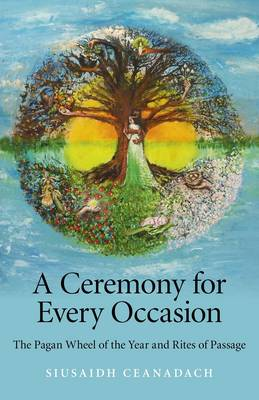 A Ceremony for Every Occasion: The Pagan Wheel of the Year and Rites of Passage (Paperback)
