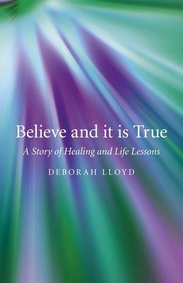 Believe and it is True: A Story of Healing and Life Lessons (Paperback)