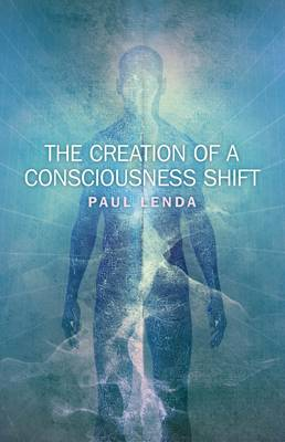 The Creation of a Consciousness Shift (Paperback)