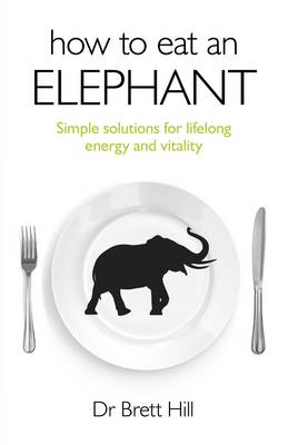 How to Eat an Elephant: Simple Solutions for Lifelong Energy and Vitality (Paperback)