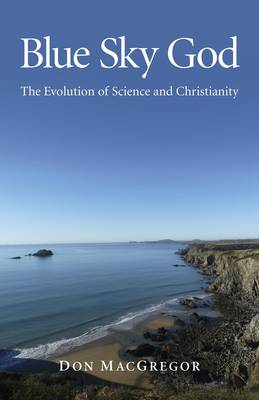 Blue Sky God: The Evolution of Science and Christianity (Paperback)